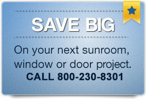 Save Big on your next sunroom, window or door project